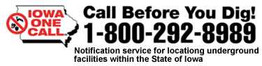 Iowa One Call. Call Before You Dig! 1-800-292-8989. Notificatoion service for locating underground f