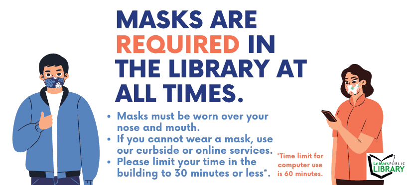 Masks are required in the library. If you cannot wear one, please use online or curbside services.